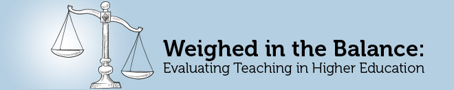 Weighed in the Balance: Evaluating Teaching in Higher Education