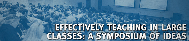 Effectively Teaching in Large Classes: A Symposium of Ideas
