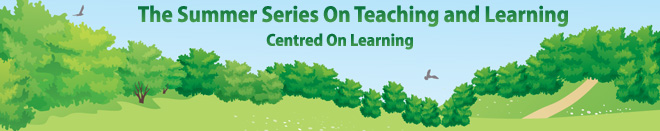 Summer Series on Teaching and Learning - Centred on Learning