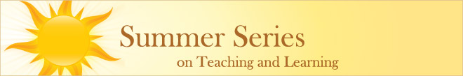 The Third Annual Summer Series on Teaching and Learning